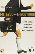 FUTEBOL PARA EXECUTIVOS - COMO APLICAR AS TATICAS DO...