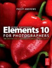 ADOBE PHOTOSHOP ELEMENTS 10 FOR PHOTOGRAPHER - THE CREATIVE USE OF PHOTOSHOP ELEMENTS ON MAC AND PC